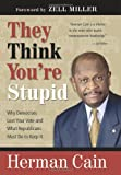 img - for They Think You're Stupid: Why Democrats Lost Your Vote and What Republicans Must Do to Keep It by Herman Cain (2011-06-11) book / textbook / text book