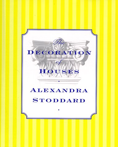 Decoration of Houses : Alexandra Stoddard, ALEXANDRA STODDARD