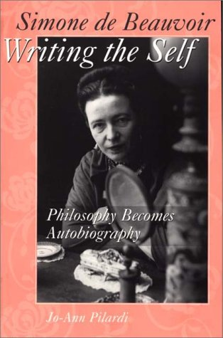 Simone de Beauvoir Writing the Self: Philosophy Becomes Autobiography (Contributions in Sociology)