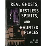 Real Ghosts, Restless Spirits and Haunted Placesby Brad Steiger