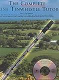 The Complete Irish Tin Whistle Tutor