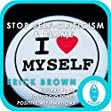 Stop Self-Criticism and Blame: Self-Hypnosis and Meditation  by Erick Brown
