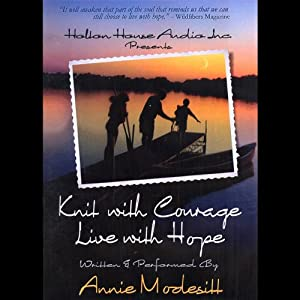 Knit with Courage, Live with Hope | [Annie Modesitt]