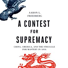 A Contest for Supremacy: China, America, and the Struggle for Mastery in Asia (       UNABRIDGED) by Aaron L. Friedberg Narrated by Michael Scherer