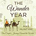 The Wander Year: One Couple's Journey Around the World Audiobook by Mike McIntyre Narrated by Chris Brinkley