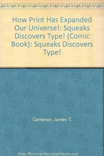 How Print Has Expanded Our Universe!: Squeaks Discovers Type! (Comic Book)