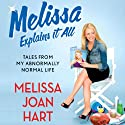 Melissa Explains It All: Tales from My Abnormally Normal Life Audiobook by Melissa Joan Hart Narrated by Melissa Joan Hart