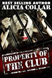 PROPERTY OF THE CLUB (The domination and sexual submission of a BDSM sex slave for one full year.)