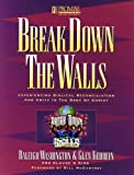 Break down the walls : experiencing biblical reconciliation and unity in the body of Christ