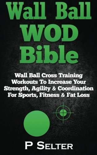 wall-ball-wod-bible-wall-ball-cross-training-workouts-to-increase-your-strength-agility-coordination