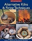 img - for Alternative Kilns & Firing Techniques: Raku * Saggar * Pit * Barrel (A Lark Ceramics Book) by James C. Watkins (2004-05-01) book / textbook / text book