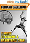 Dominate Basketball: 11 Ways To Becom...