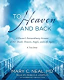 img - for To Heaven and Back: A Doctor's Extraordinary Account of Her Death, Heaven, Angels, and Life Again: A True Story book / textbook / text book