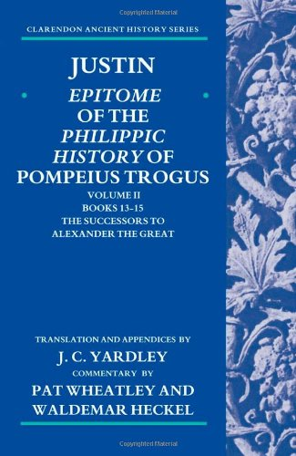 Justin: Epitome of The Philippic History of Pompeius Trogus: Volume II: Books 13-15: The Successors to Alexander the Great (Clarendon Ancient History)