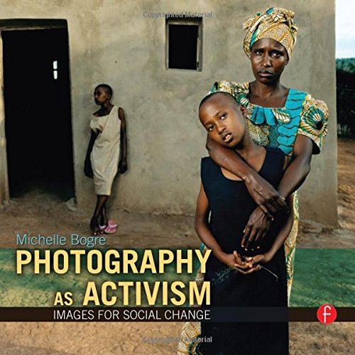 Photography as Activism: Images for Social Change