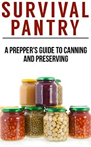 Survival Pantry: The Prepper's Guide To Food Storage, Water Storage, Canning And Preserving