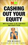 Mortgage Makeovers: Cashing Out Your Equity: Why You Want To Be Cash Rich and Equity Poor
