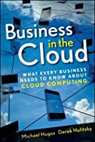 Business in the Cloud: What Every Business Needs to Know About Cloud Computing ebook download