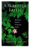 A Wakeful Faith: Spiritual Practice in the Real World