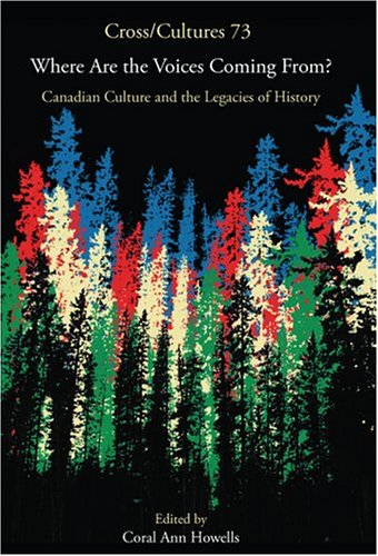 Where Are the Voices Coming From? Canadian Culture and the Legacies of History (Cross/Cultures 73)
