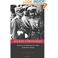 Balkan Strongmen: Dictators and Authoritarian Rulers of Southeast Europe