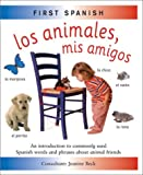 Los Animales, Mis Amigos (First Spanish) (0754811956) by Jeanine Beck