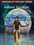 Wisdom of the East Series - Ancient Egyptian Legends & The Burden of Isis (Illustrations the color pictures and annotated the Pharaoh and His Meaning?)