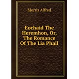 Eochaid The Heremhon, Or, The Romance Of The Lia Phail