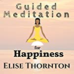 Guided Meditation for Happiness | Elise Thornton