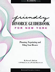 Friendly Divorce Guidebook for New York: Planning, Negotiating and Filing Your Divorce S. W. Whicher, M. Arden Hauer and Steven L. Abel