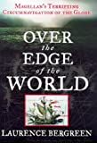 Over the Edge of the World: Magellan&#8217;s Terrifying Circumnavigation of the Globe