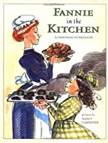 Fannie in the Kitchen: The Whole Story from Soup to Nuts of How Fannie Farmer Invented Recipes with Precise Measurements (Anne Schwartz Books)