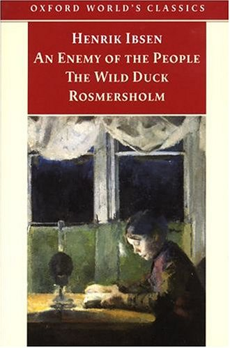 An Enemy of the People; The Wild Duck; Rosmersholm (Oxford World's Classics (Oxford University Press).), Henrik Ibsen