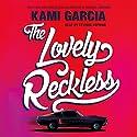 The Lovely Reckless Hörbuch von Kami Garcia Gesprochen von: Cynthia Hopkins