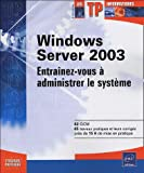 Windows Server 2003 : Entra�nez-vous � administrer le syst�me
