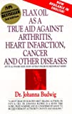 Flax Oil as a True Aid against Arthritis, Heart Infarction and Cancer Johanna Budwig