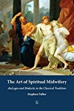 img - for Art of Spiritual Midwifery, The: diaLogos and Dialectic in the Classical Tradition by Stephen Faller (2015-10-31) book / textbook / text book