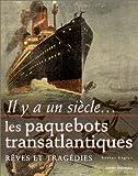 echange, troc Rosine Lagier - Il y a un siècle... les paquebots transatlantiques : Rêves et Tragédies