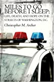 Miles to Go Before I Sleep: Life, Death, and Hope on the Streets of Washington, D.C. (1424124670) by Christopher M. Archer