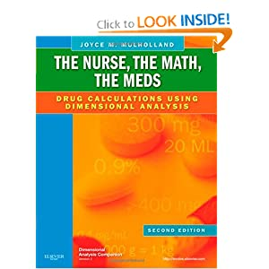 The Nurse, The Math, The Meds: Drug Calculations Using Dimensional Analysis Joyce M. Mulholland