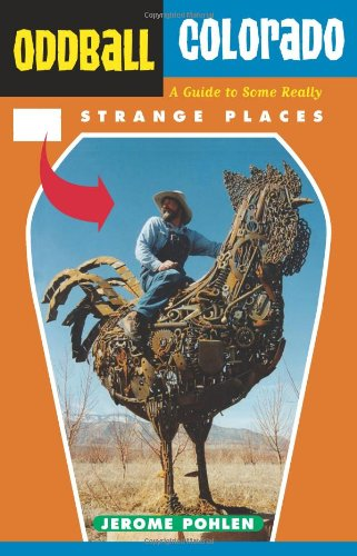 Oddball Colorado: A Guide to Some Really Strange Places (Oddball series)