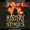 True Mystery Stories (       UNABRIDGED) by Terry Deary Narrated by Stephen Thorne