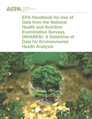 EPA Handbook for Use of Data from the National Health and Nutrition Examination Surveys (NHANES): A Goldmine of Data for Environmental Health Analysis PDF