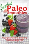 Superfood Paleo Smoothies: Easy Vegan...