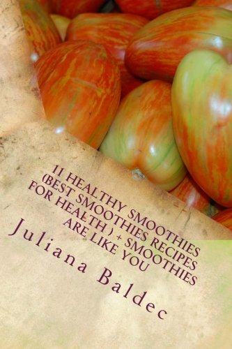 11 Healthy Smoothies (Best Smoothies Recipes For Health ) + Smoothies are like you by Juliana Baldec