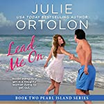 Lead Me On: Pearl Island Series, Book 2 | Julie Ortolon