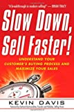 Slow Down, Sell Faster!: Understand Your Customer's Buying Process and Maximize Your Sales:2nd (Second) edition