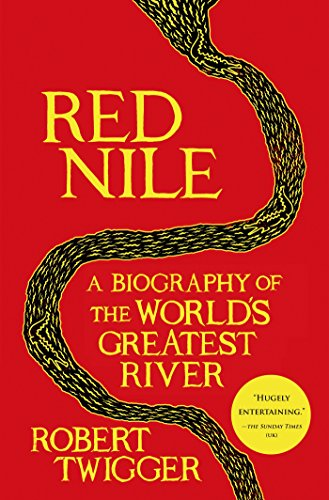 Robert Twigger - Red Nile: A Biography of the World's Greatest River