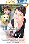 All Because of Henry: My Story of Str...