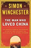 img - for The Man Who Loved China: The Fantastic Story of the Eccentric Scientist Who Unlocked the Mysteries of the Middle Kingdom [Hardcover] [2008] (Author) Simon Winchester book / textbook / text book